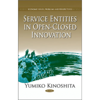 Service Entities in Open-Closed Innovation (Economic Issues, Problems and Perspectives) by Yumiko Kinoshita